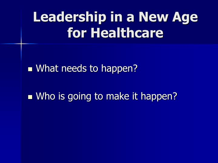 Leadership in a New Age for Healthcare