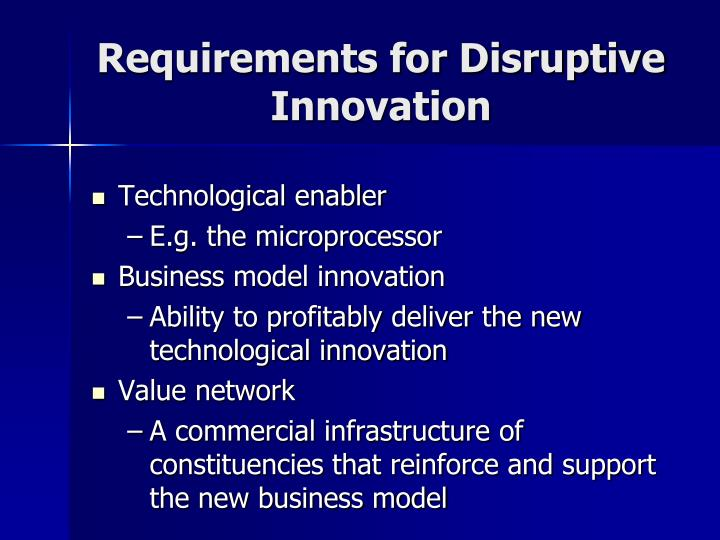 Requirements for Disruptive Innovation
