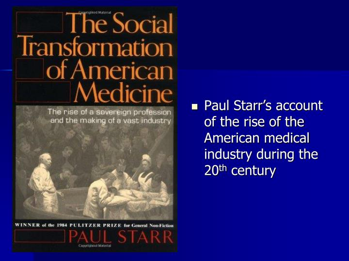 Paul Starr's account of the rise of the American medical industry during the 20