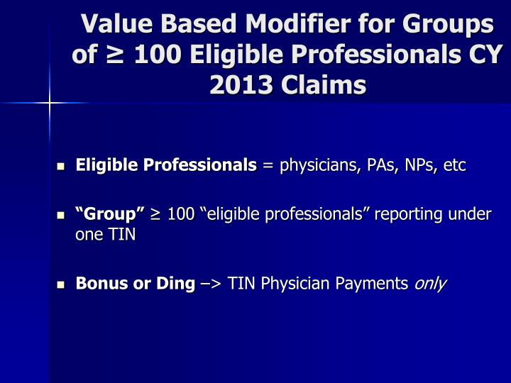 Value Based Modifier for Groups of ≥ 100 Eligible Professionals CY 2013 Claims