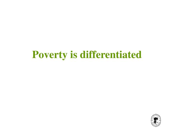 Poverty is differentiated
