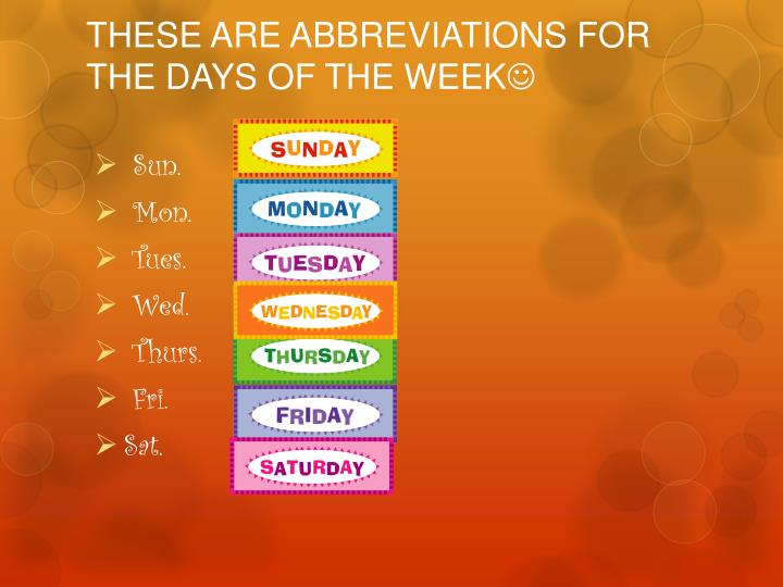 THESE ARE ABBREVIATIONS FOR THE DAYS OF THE WEEK