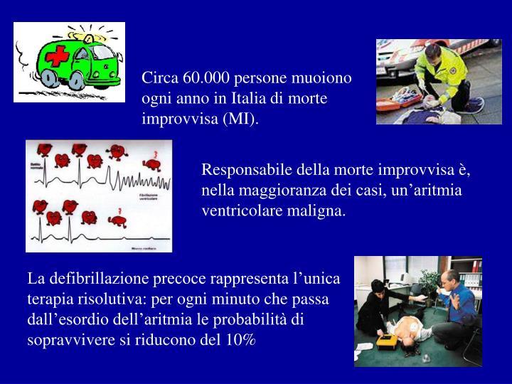Circa 60.000 persone muoiono ogni anno in Italia di morte improvvisa (MI).
