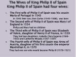 the wives of king philip ii of spain king philip ii of spain had four wives