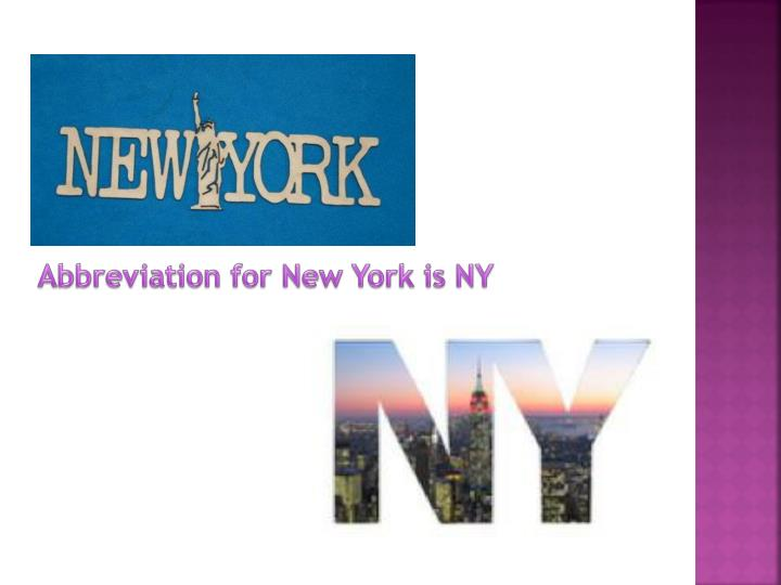 Abbreviation for New York is NY