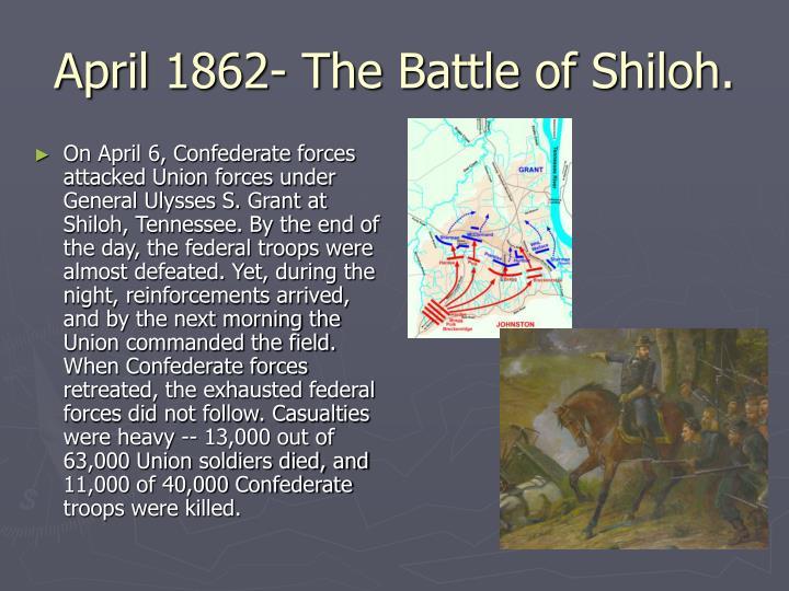April 1862- The Battle of Shiloh.