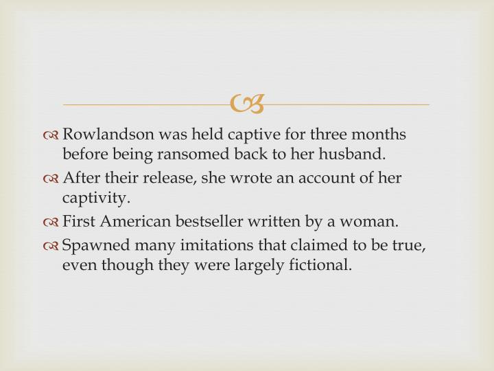 Rowlandson was held captive for three months before being ransomed back to her husband.