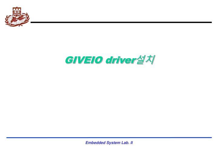GIVEIO driver