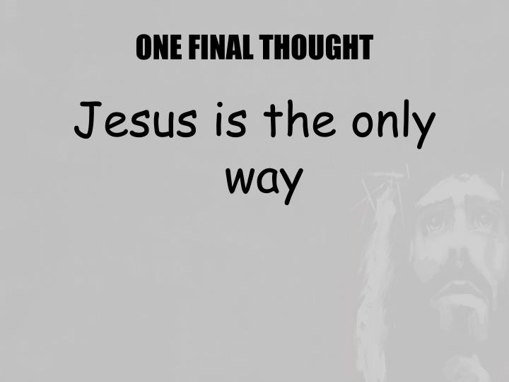 ONE FINAL THOUGHT