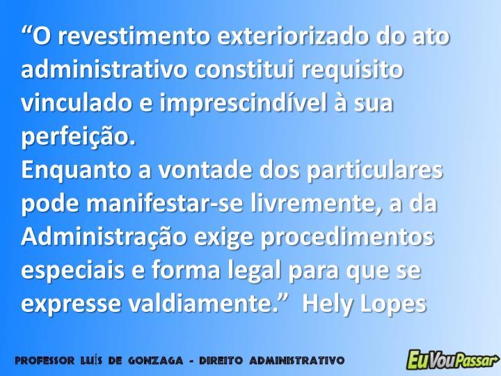 """""""O revestimento exteriorizado do ato administrativo constitui requisito vinculado e imprescindível à sua perfeição."""