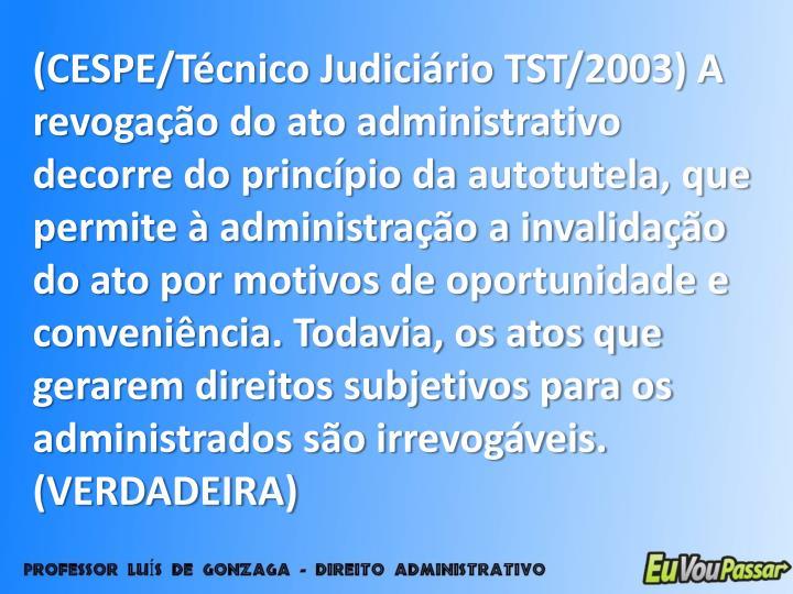 (CESPE/Técnico Judiciário TST/2003) A revogação do ato administrativo decorre do princípio da
