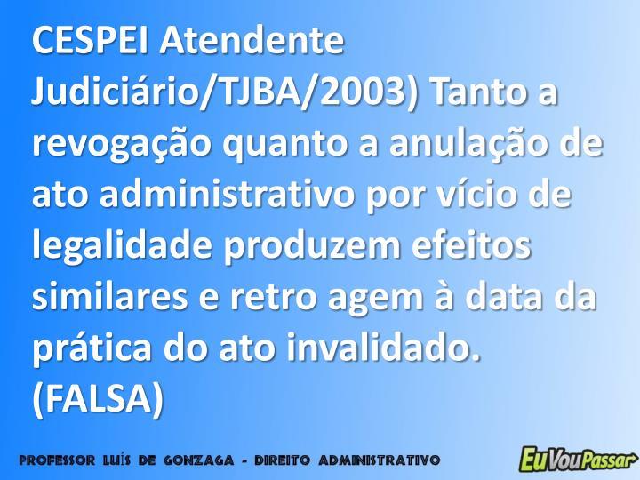 CESPEI Atendente Judiciário/TJBA/2003) Tanto a revogação quanto a anulação de ato administrativo por vício de legalidade produzem efeitos similares e retro agem à data da prática do ato invalidado.  (FALSA)