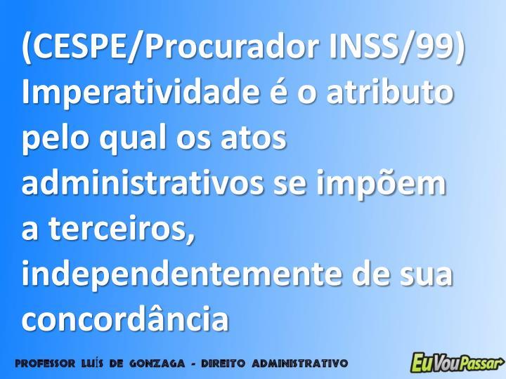 (CESPE/Procurador INSS/99)