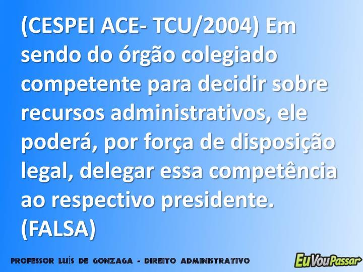 (CESPEI ACE- TCU/2004) Em sendo do órgão colegiado competente para decidir sobre recursos administrativos, ele poderá, por força de disposição legal, delegar essa competência ao respectivo presidente.  (FALSA)