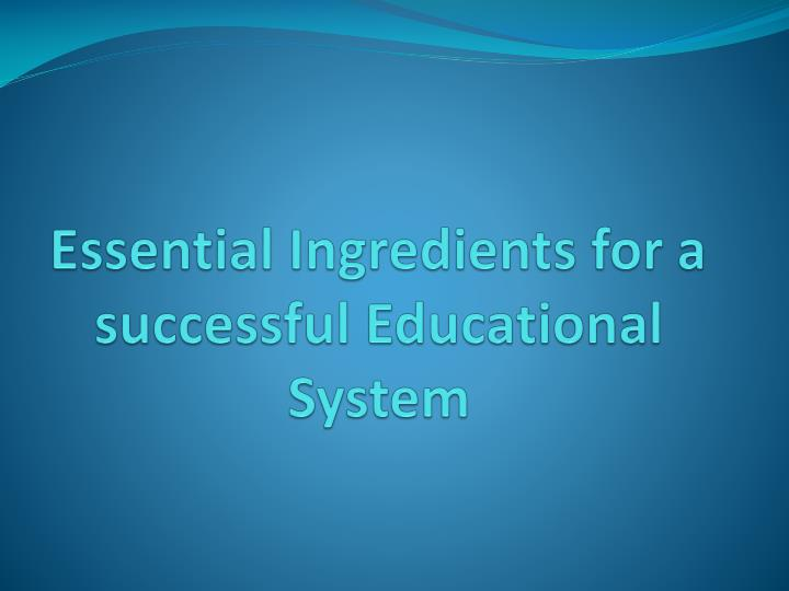 Essential Ingredients for a successful Educational System