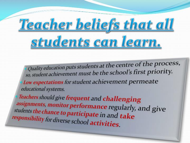 Teacher beliefs that all students can learn.