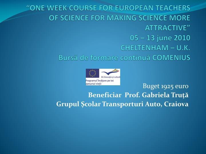 """ONE WEEK COURSE FOR EUROPEAN TEACHERS OF SCIENCE FOR MAKING SCIENCE MORE ATTRACTIVE"""