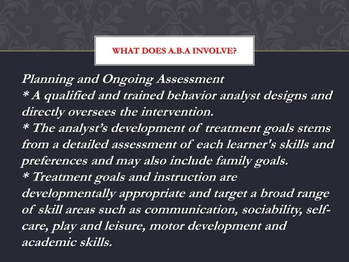 WHAT DOES A.B.A INVOLVE?
