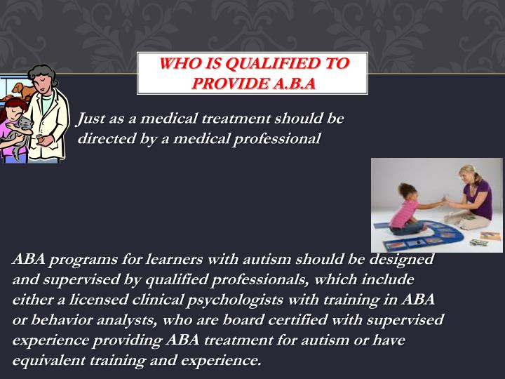 WHO IS QUALIFIED TO PROVIDE A.B.A