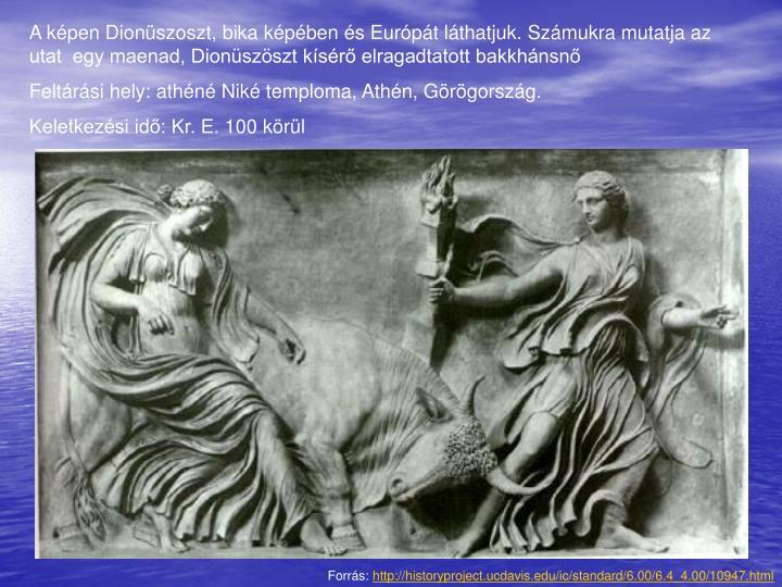 A képen Dionüszoszt, bika képében és Európát láthatjuk. Számukra mutatja az utat  egy maenad, Dionüszöszt kísérő elragadtatott bakkhánsnő