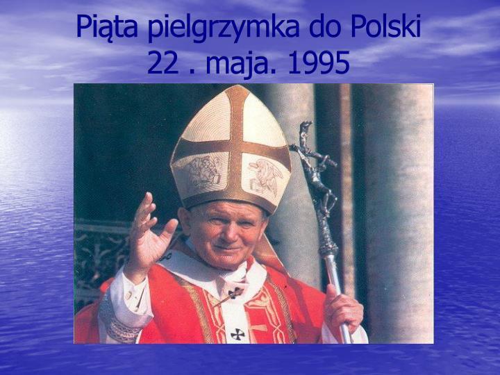 Piąta pielgrzymka do Polski