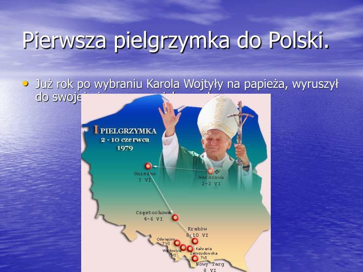Pierwsza pielgrzymka do Polski.