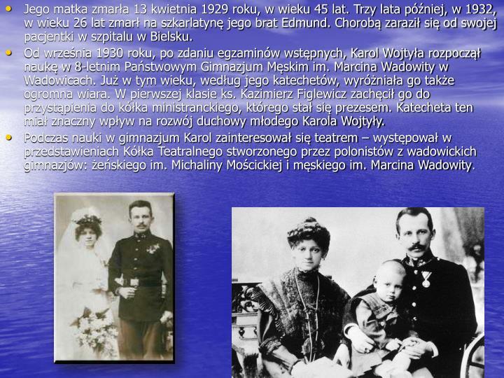 Jego matka zmarła 13 kwietnia 1929 roku, w wieku 45 lat. Trzy lata później, w 1932, w wieku 26 lat zmarł na szkarlatynę jego brat Edmund. Chorobą zaraził się od swojej pacjentki w szpitalu w Bielsku.