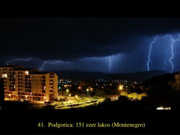 41.  Podgorica: 151 ezer lakos (Montenegro)
