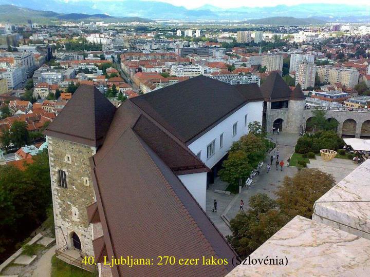 40.  Ljubljana: 270 ezer lakos