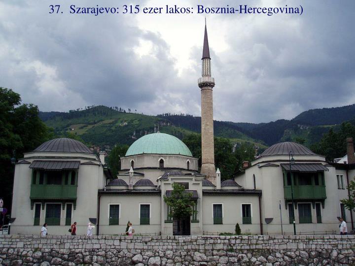 37.  Szarajevo: 315 ezer lakos: Bosznia-Hercegovina)