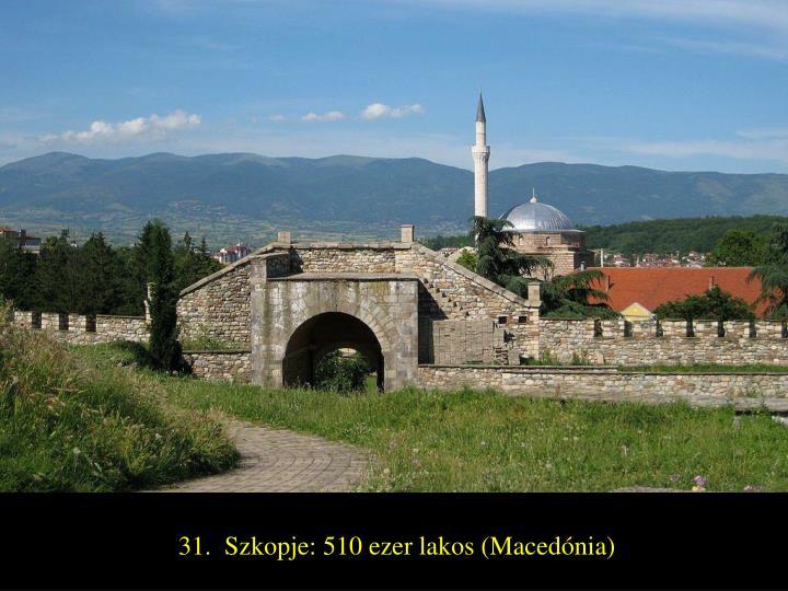 31.  Szkopje: 510 ezer lakos (Macedónia)