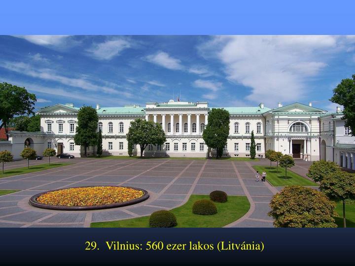 29.  Vilnius: 560 ezer lakos (Litvánia)