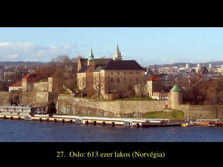 27.  Oslo: 613 ezer lakos (Norvégia)