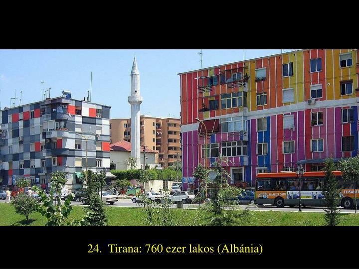 24.  Tirana: 760 ezer lakos (Albánia)