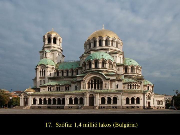 17.  Szófia: 1,4 millió lakos (Bulgária)
