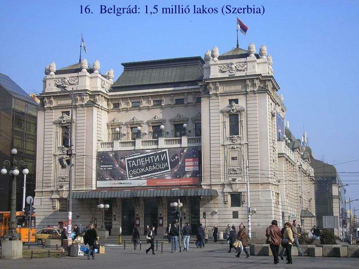 16.  Belgrád: 1,5 millió lakos (Szerbia)