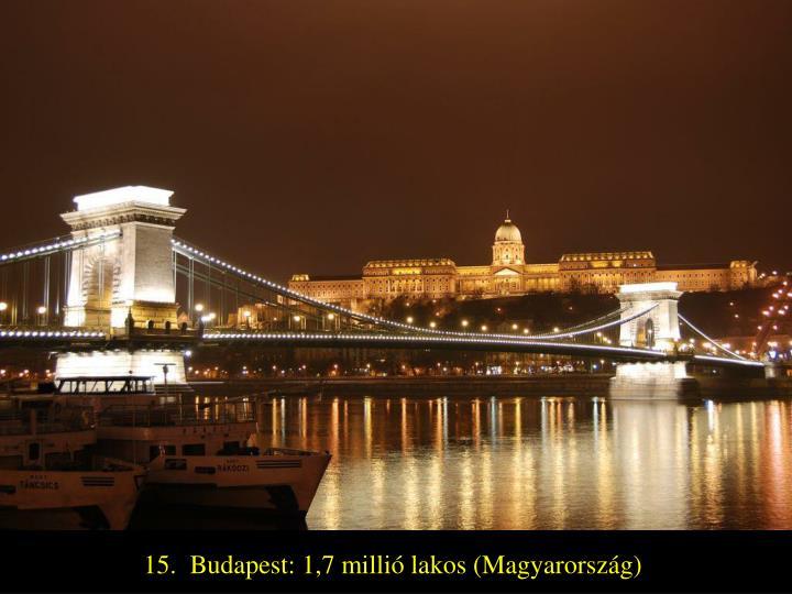 15.  Budapest: 1,7 millió lakos (Magyarország)