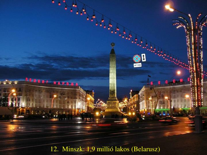 12.  Minszk: 1,9 millió lakos (Belarusz)