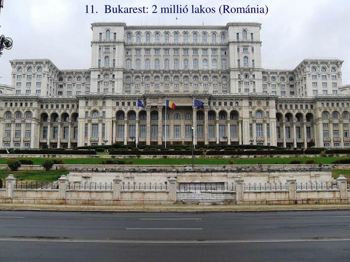 11.  Bukarest: 2 millió lakos (Románia)