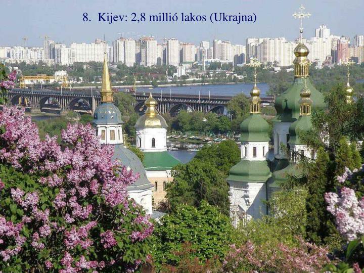 8.  Kijev: 2,8 millió lakos (Ukrajna)