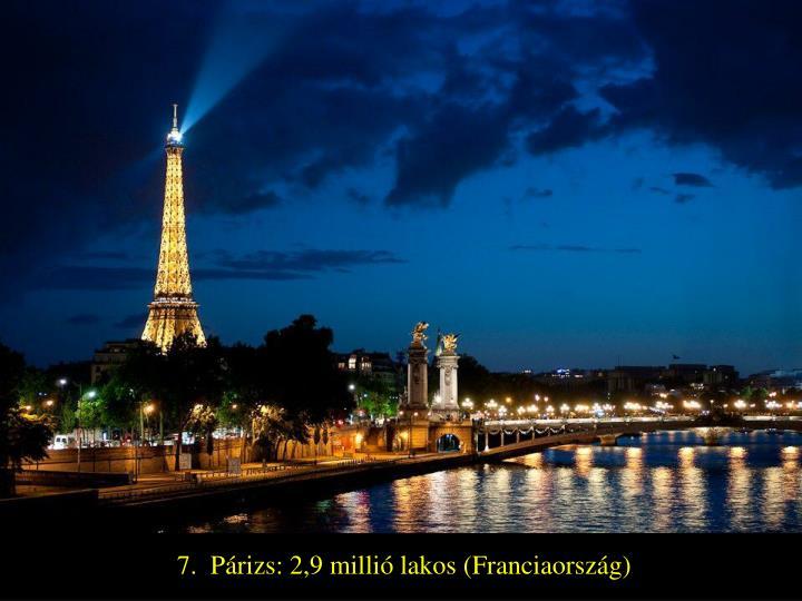 7.  Párizs: 2,9 millió lakos (Franciaország)