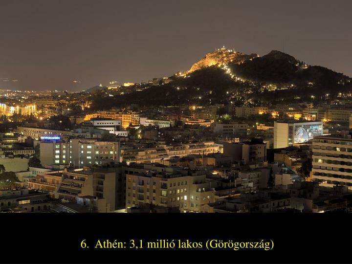 6.  Athén: 3,1 millió lakos (Görögország)