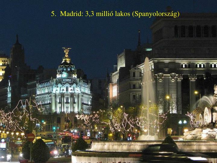 5.  Madrid: 3,3 millió lakos (Spanyolország)