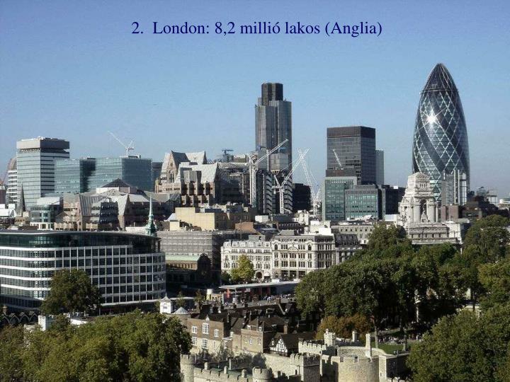 2.  London: 8,2 millió lakos (Anglia)