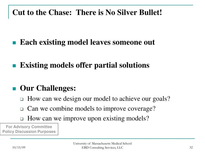 Cut to the Chase:  There is No Silver Bullet!