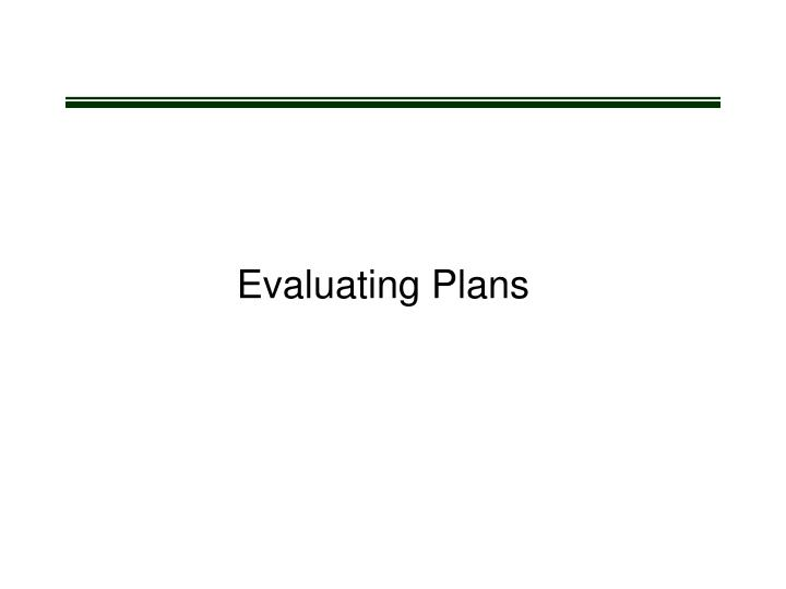 Evaluating Plans