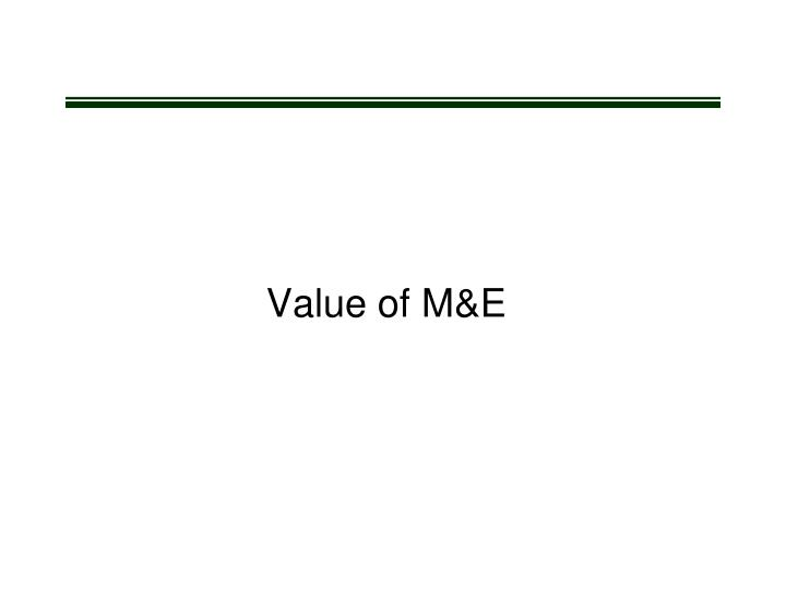 Value of M&E