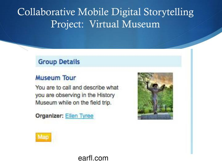 Collaborative Mobile Digital Storytelling Project:  Virtual Museum