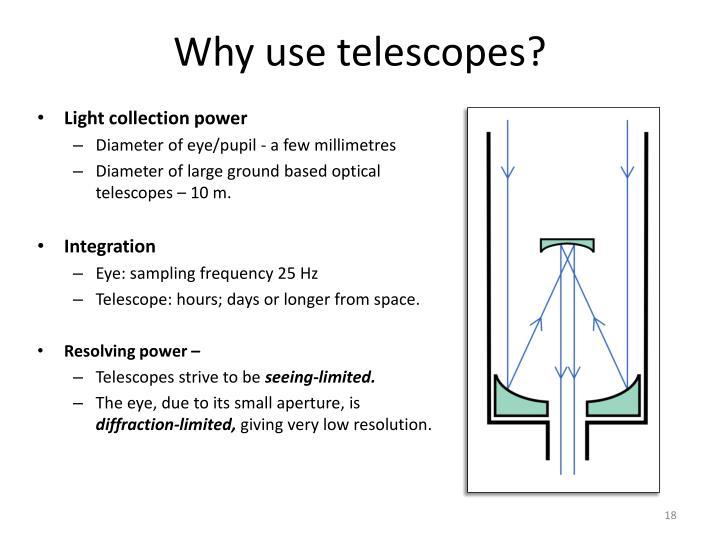 Why use telescopes?
