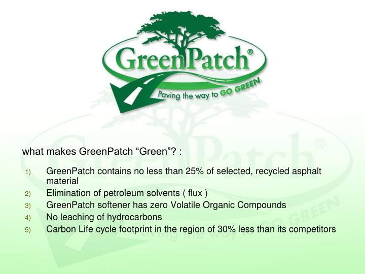 GreenPatch contains no less than 25% of selected, recycled asphalt material